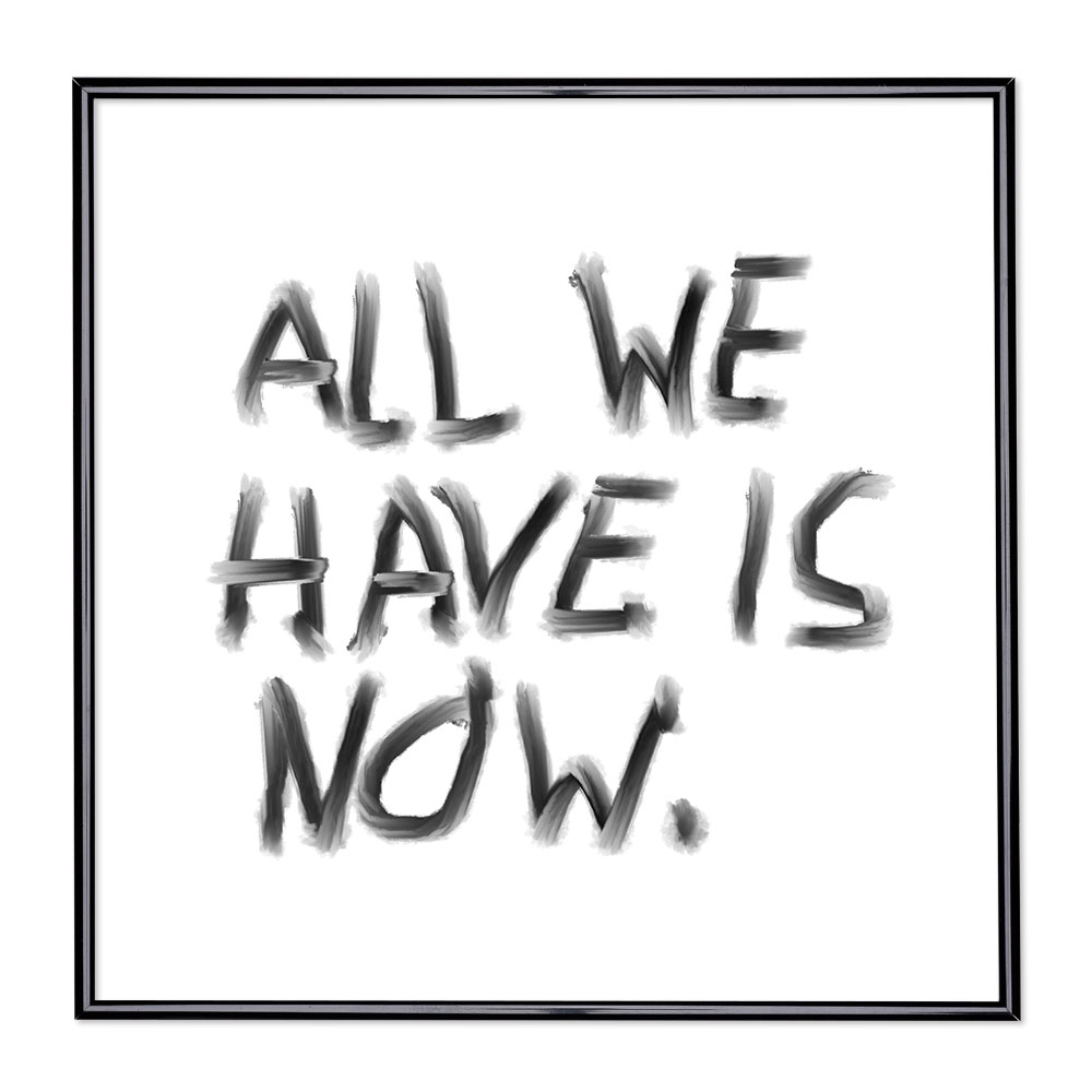 Cadre avec slogan : All We Have Is Now