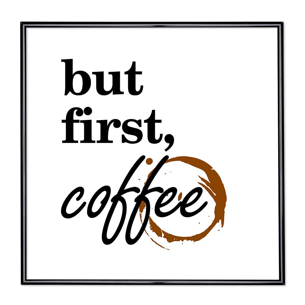 Cadre avec slogan : But First Coffee