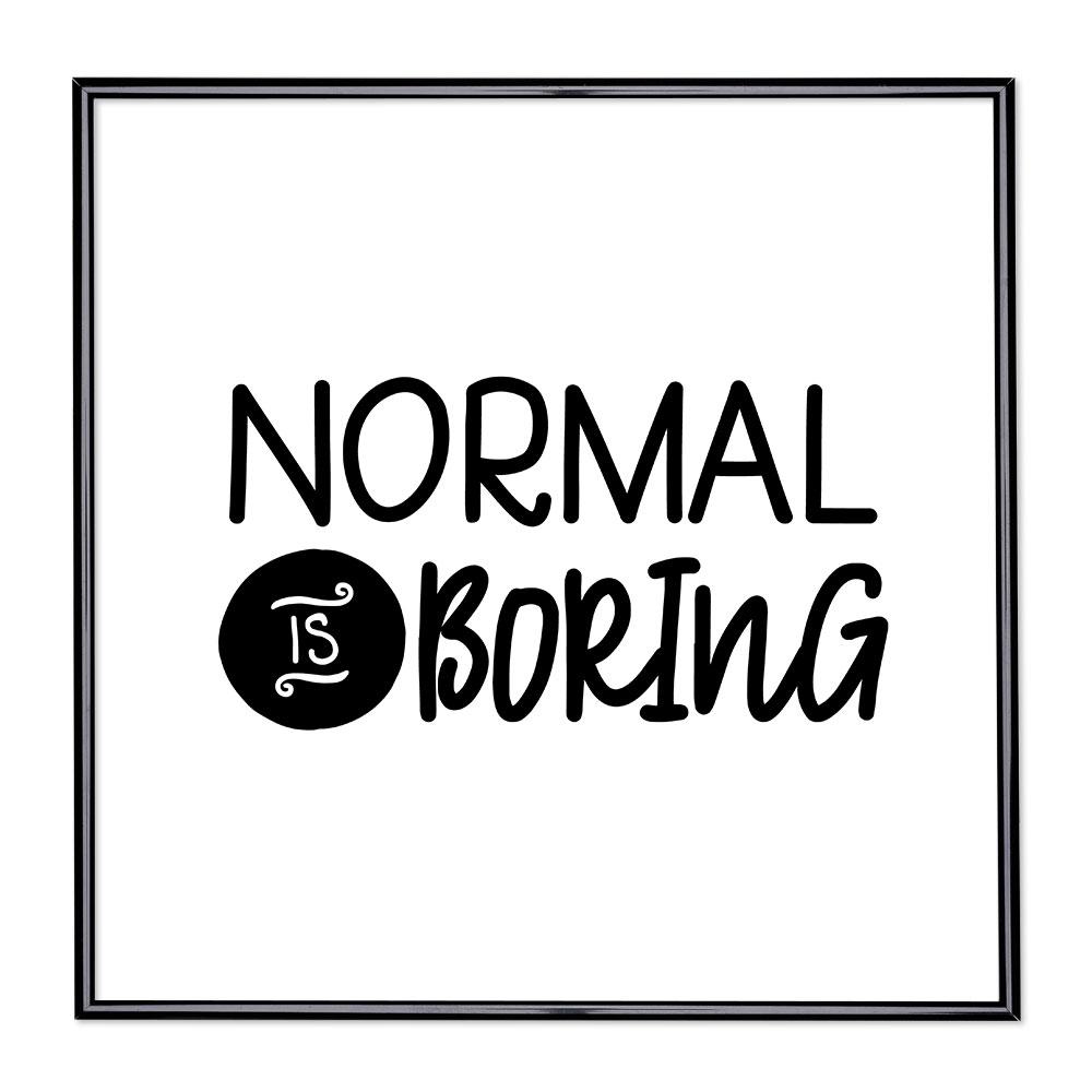 Cadre avec slogan : Normal is Boring 1