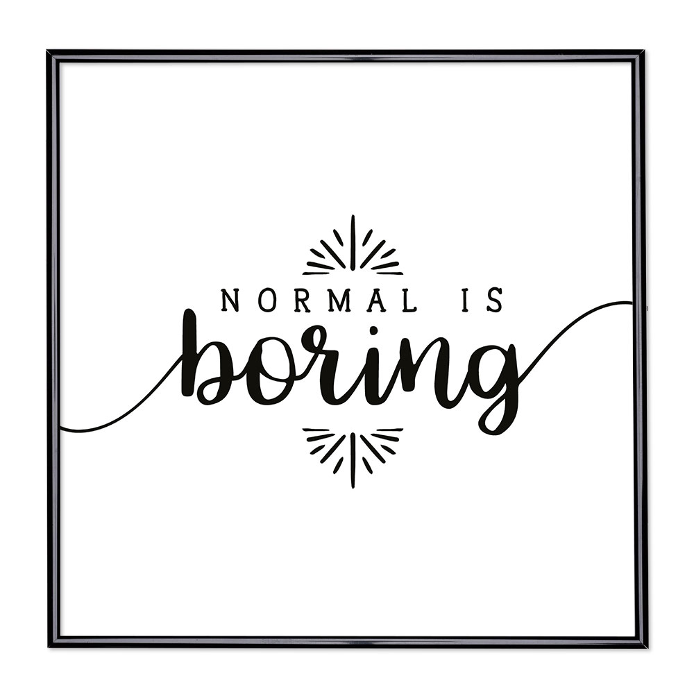 Cadre avec slogan : Normal is Boring 2