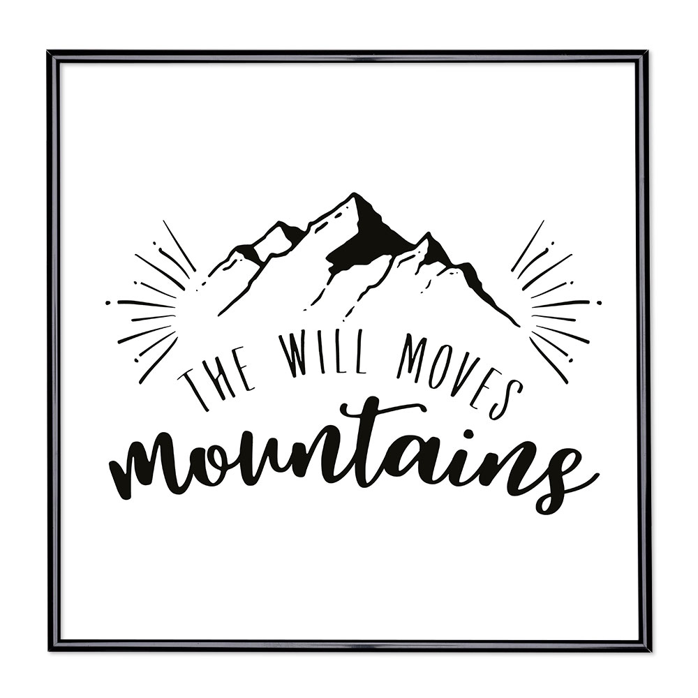 Cadre avec slogan : The Will Moves Mountains