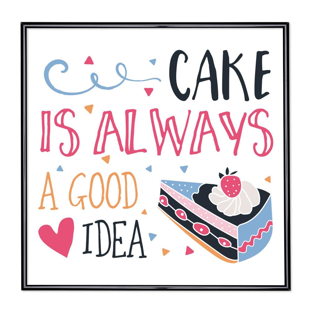 Cadre avec slogan : Cake Is Always A Good Idea