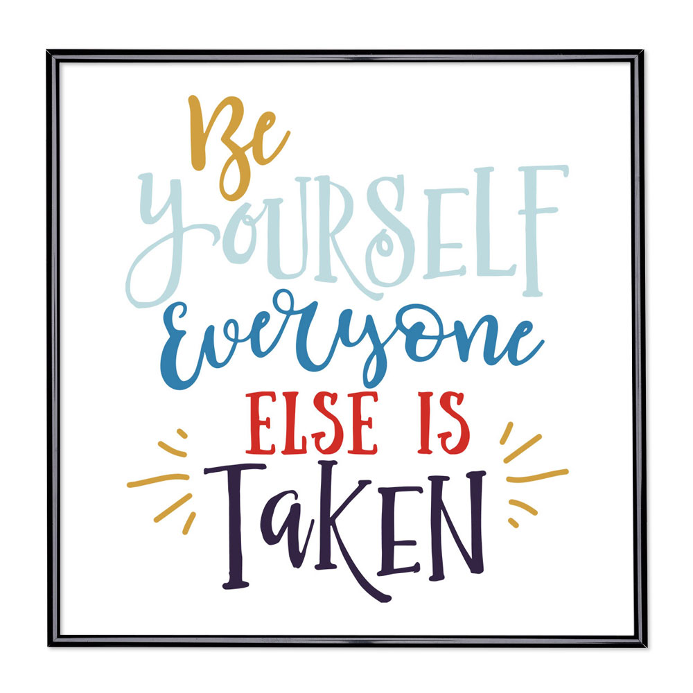 Cadre avec slogan : Be Yourself Everyone Else is Taken