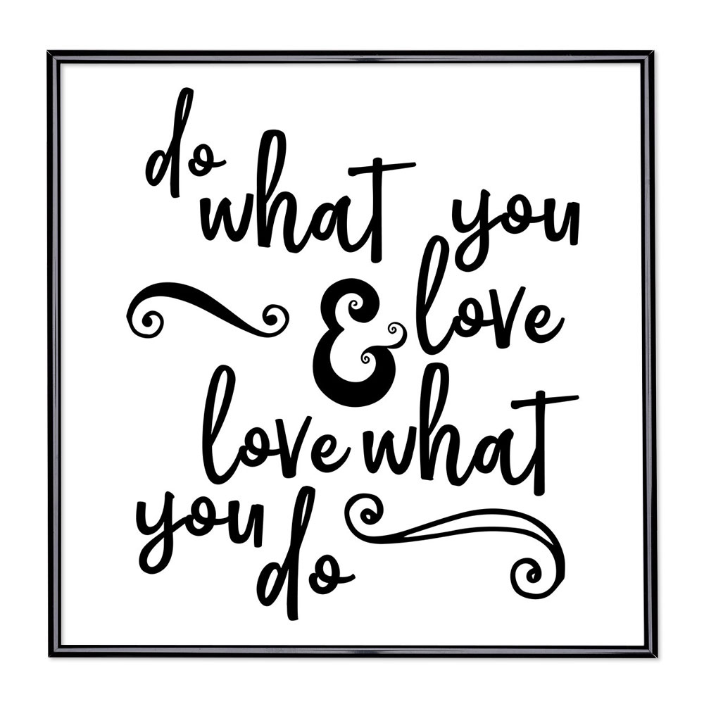 Cadre avec slogan : Do What You Love And Love What You Do