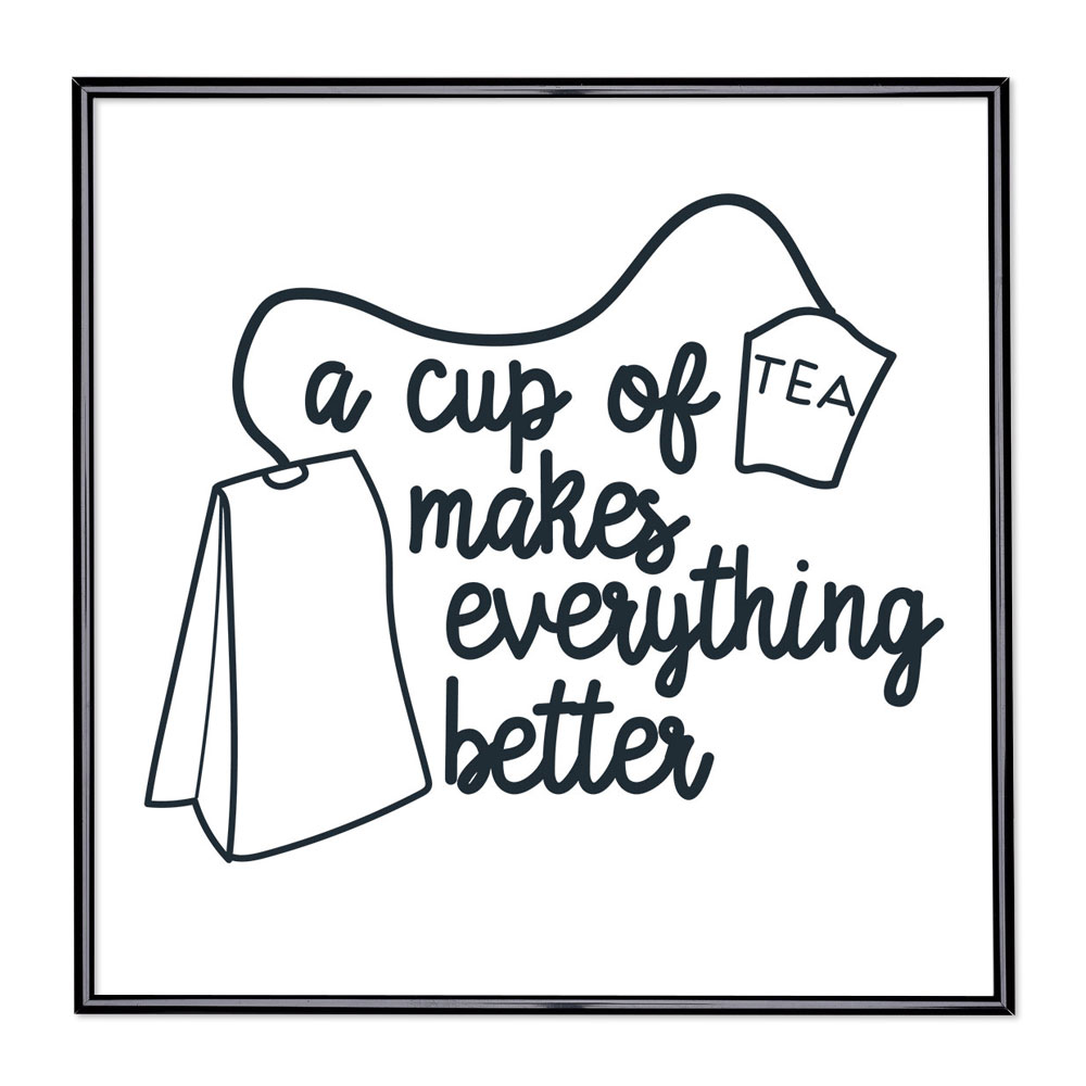 Cadre avec slogan : Cup Of Tea Makes Everything Better