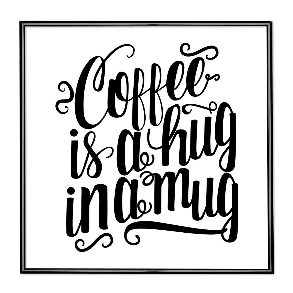 Cadre avec slogan : Coffee Is A Hug In A Mug