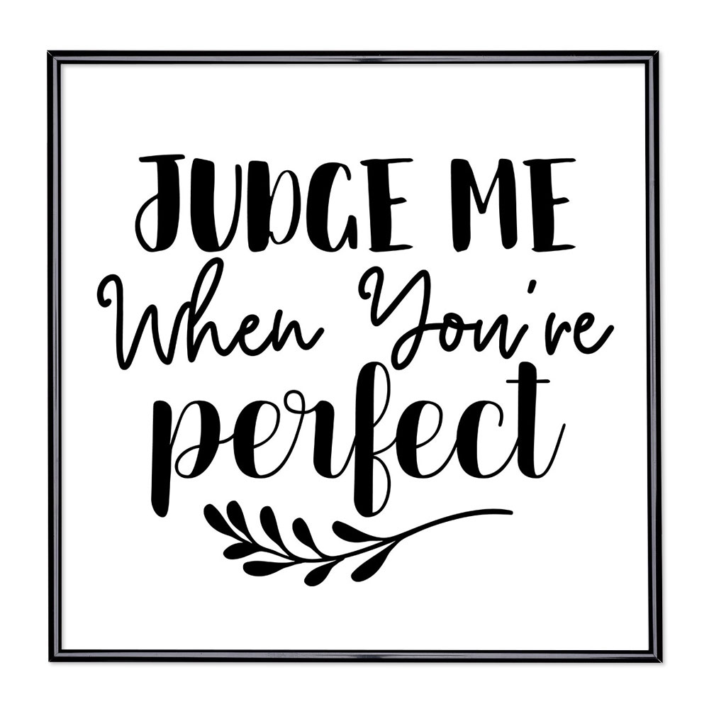 Cadre avec slogan : Judge Me When Youre Perfect