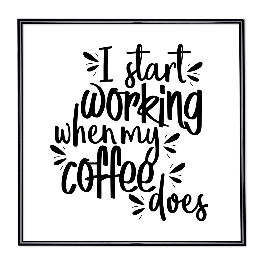Cadre avec slogan : I Start Working When My Coffee Does