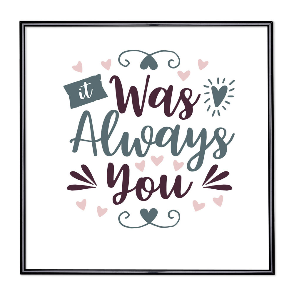 Cadre avec slogan - It Was Always You