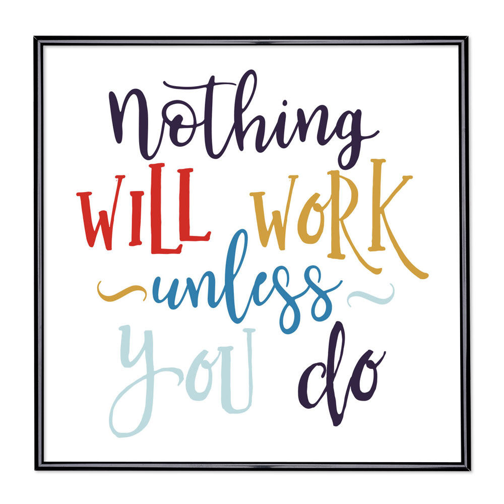Cadre avec slogan - Nothing Will Work Unless You Do