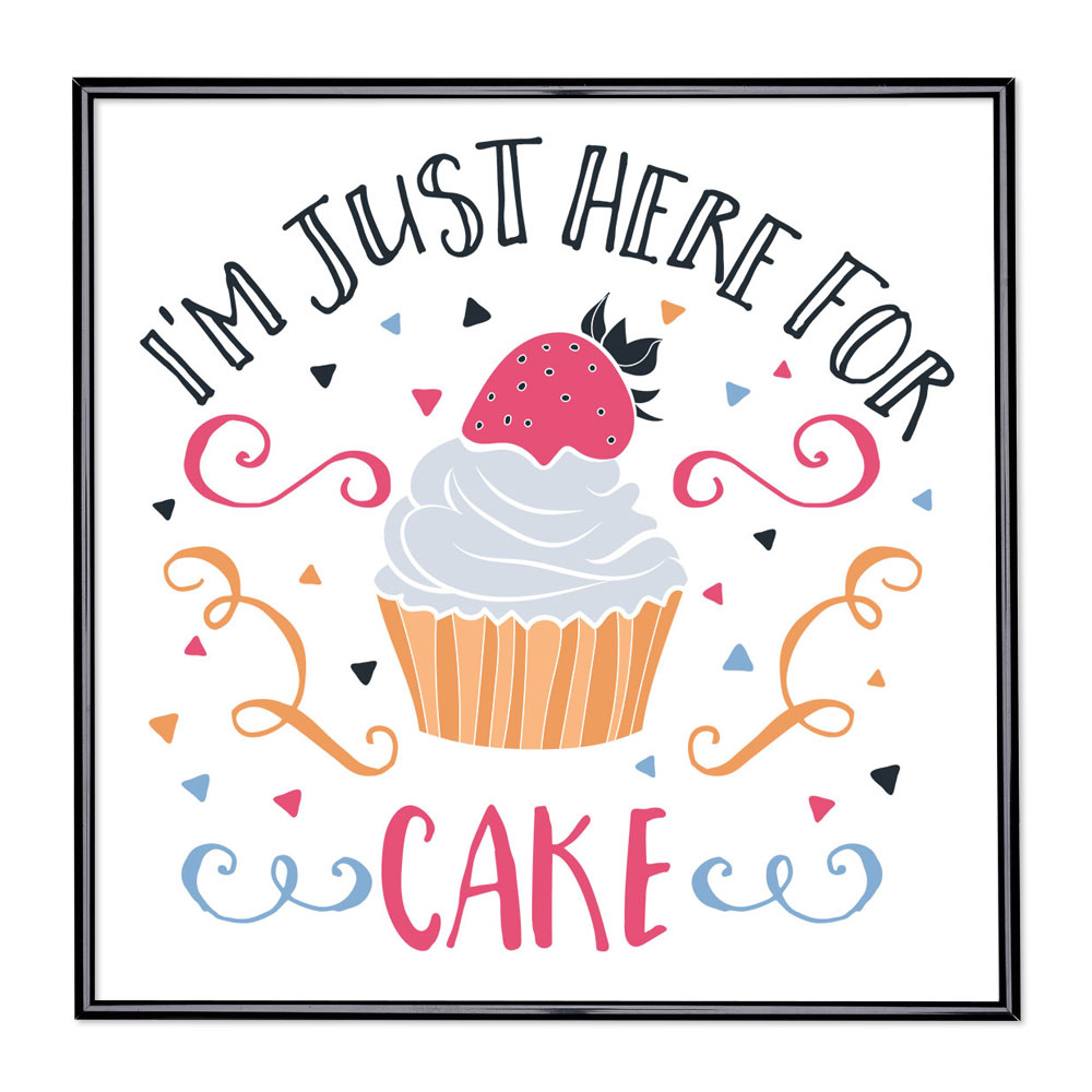 Cadre avec slogan : I am Just Here For The Cake