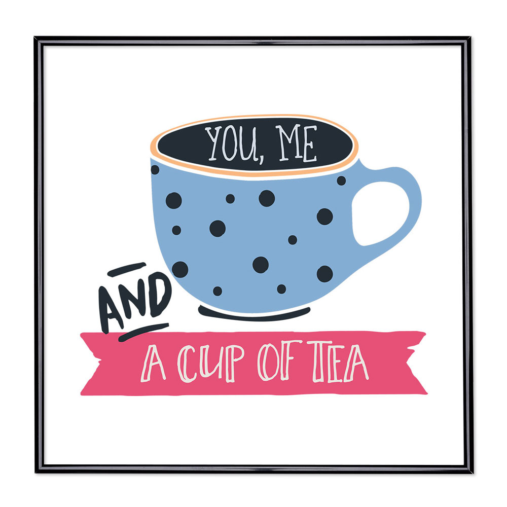 Cadre avec slogan : You Me And A Cup Of Tea