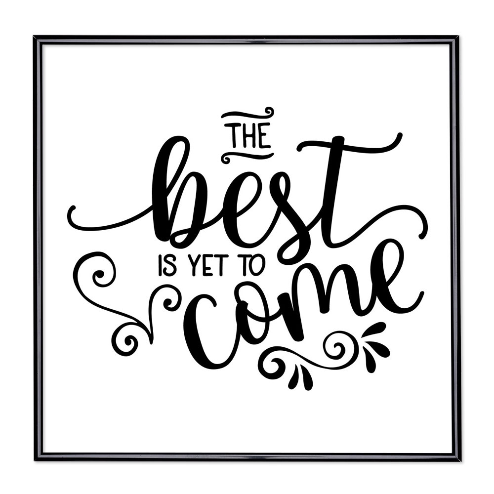 Cadre avec slogan : The Best Is Yet To Come